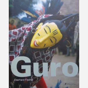 Guro : Masks, Perfomances and Master Carvers in Ivory Coast
