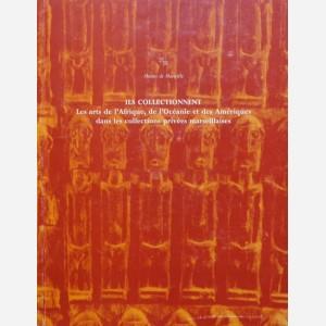 Ils collectionnent. Les arts de l'Afrique, de l'Océanie et des Amériques dans les collections privées marseillaises