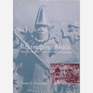 Reinventing Africa. Museums, Material Culture and Popular Imagination