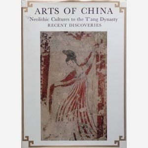 Arts of China : Neolithic Cultures to the T'ang Dynasty. Recent Discoveries