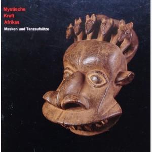 Mystische Kraft Afrikas : Masken und Tanzaufsätze