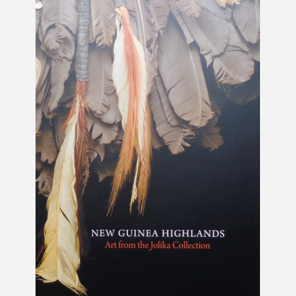 New Guinea Highlands. Art from the Jolika Collection