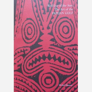 Red Eye of the Sun : The Art of the Papuan Gulf
