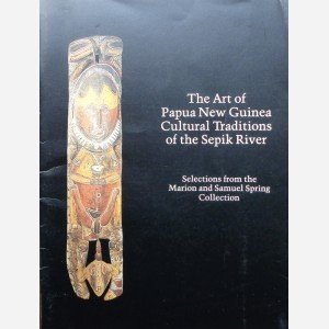 The Art of Papua New Guinea Cultural Traditions of the Sepik River