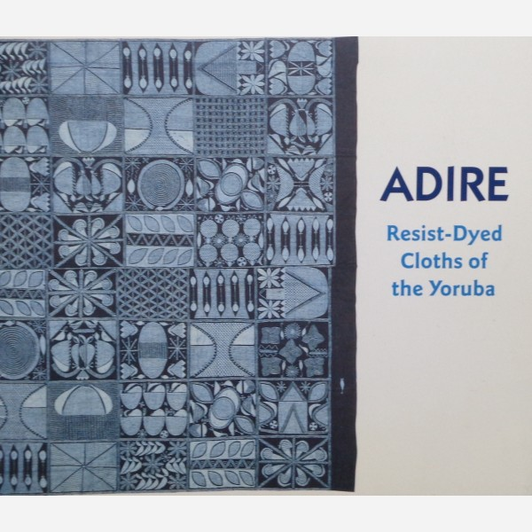 Adire. Resist-Dyed Cloths of the Yoruba