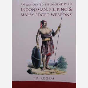 An Annotated Bibliography of Indonesian, Filipino & Malay Edged Weapons