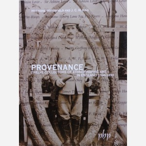 Provenance. Twelve Collectors of Ethnographic Art in England 1760-1990