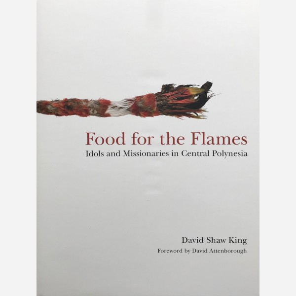 Food for the Flames. Idols and Missionaries in Central Polynesia