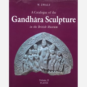 A Catalogue of the Gandhara Sculpture in the British Museum