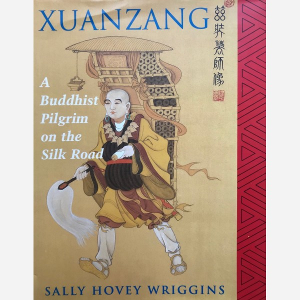 Xuanzang : A Buddhist Pilgrim on the Silk Road