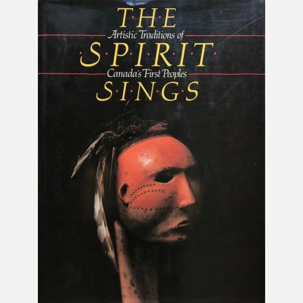The Spirit Sings : Artistic Traditions of Canada's First Peoples