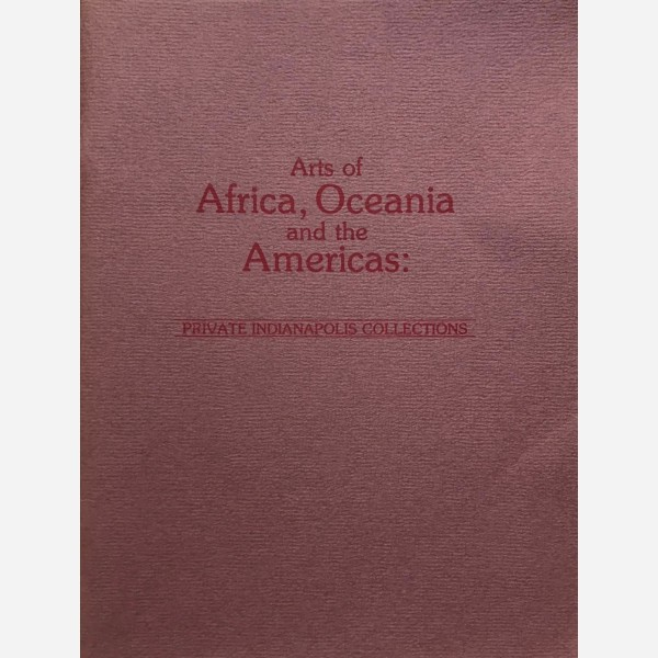 Arts of Africa, Oceania and the Americas : Private Indianapolis Collections