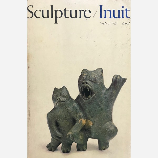 Sculpure Inuit : masterworks of the Canadian Artic
