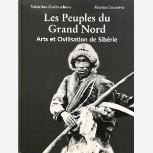 Les Peuples du Grand Nord. Arts et Civilisation de Sibérie