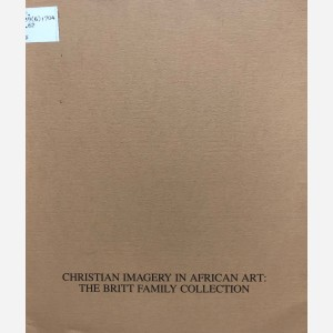 Christian Imagery in African Art : The Britt Family Collection