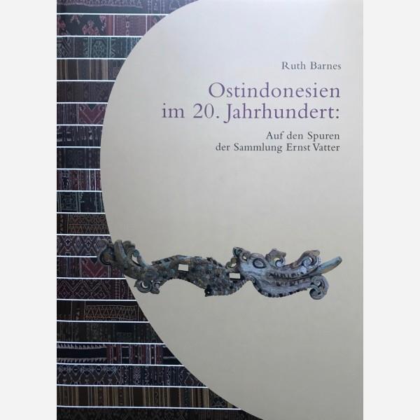 Ostindonesien im 20. Jahrhundert : Auf den Spuren der Sammlung Ernst Vatter