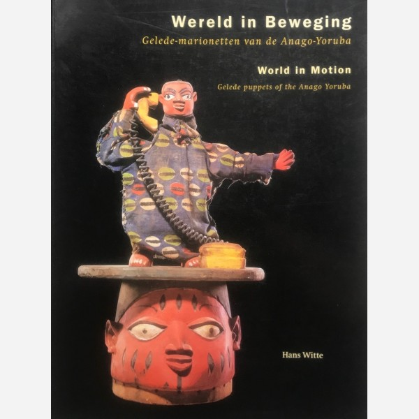 World in Motion. Gelede puppets of the Anago Yoruba