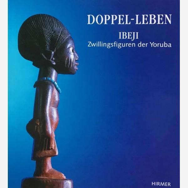 Doppel-Leben : Ibeji. Zwillingsfiguren der Yoruba