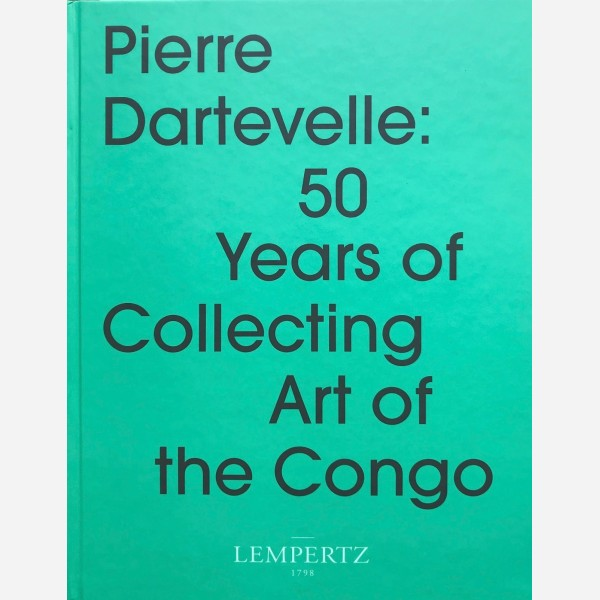 Pierre Dartevelle : 50 Years of Collecting Art of the Congo