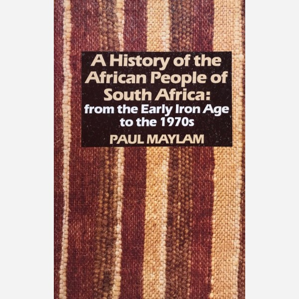 A History of the African People of South Africa : from the Early Iron Age to the 1970s