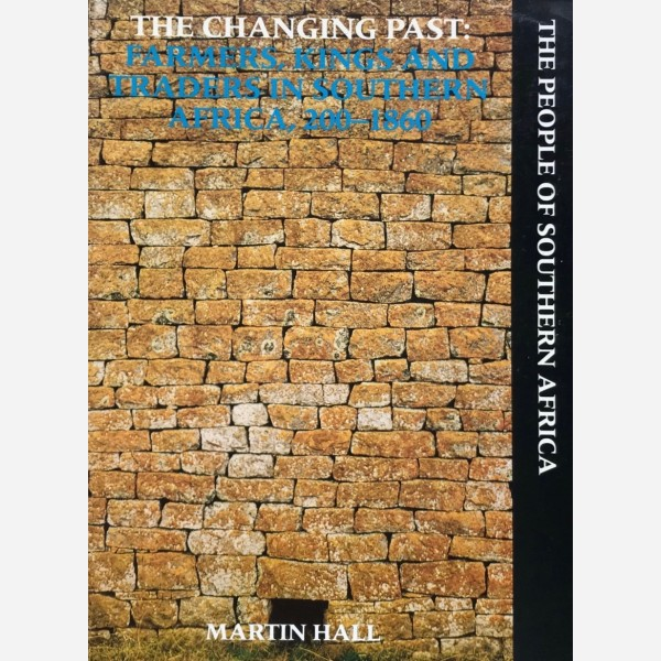The Changing Past : Farmers, Kings and Traders in Southern Africa, 200-1860