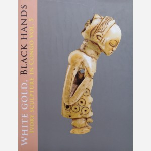 White Gold, Black Hands, Ivory Sculpture in Congo vol. 5