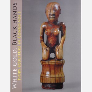White Gold, Black Hands, Ivory Sculpture in Congo vol. 1