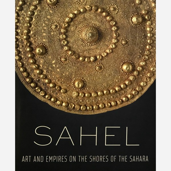 Sahel. Art and Empires on the Shores of the Sahara