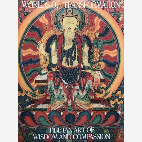 Worlds of Transformation. Tibetan Art of Wisdom and Compassion