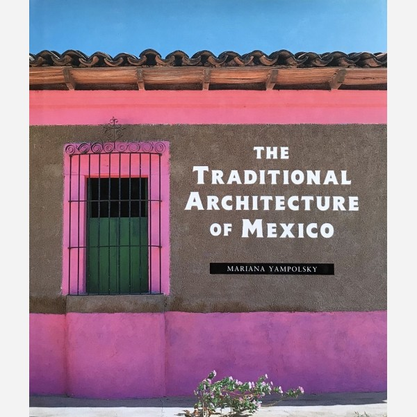 The Traditional Architecture of Mexico