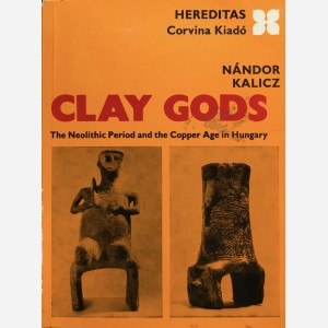 Clay Gods. The Neolithic Period and the Copper Age in Hungary