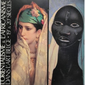 L'Orientalisme & L'Africanisme dans l'Art Belge