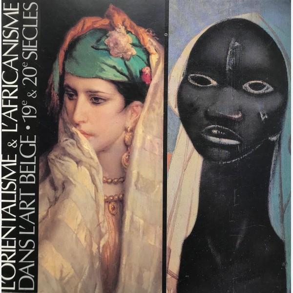 L'Orientalisme & L'Afrianisme dans l'Art Belge