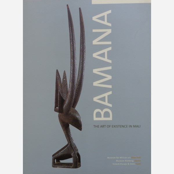 Bamana: The Art of Existance in Mali